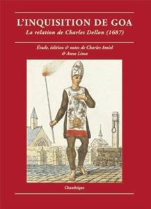 L`Inquisition de Goa. La relation de Charles Dellon (1687) par Charles Amiel et Anne Lima, éditions Chandeignes